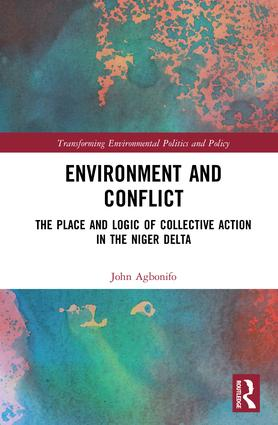 Environment and Conflict: The Place and Logic of Collective Action in the Niger Delta, 1st Edition (Hardback) book cover