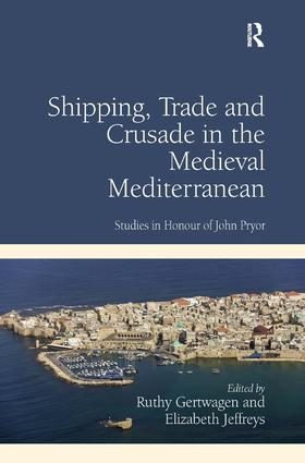 Shipping, Trade and Crusade in the Medieval Mediterranean: Studies in Honour of John Pryor, 1st Edition (Hardback) book cover