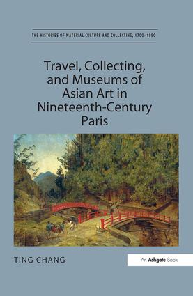 Travel, Collecting, and Museums of Asian Art in Nineteenth-Century Paris book cover