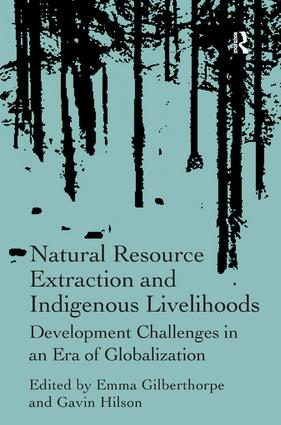 Natural Resource Extraction and Indigenous Livelihoods: Development Challenges in an Era of Globalization, 1st Edition (Hardback) book cover