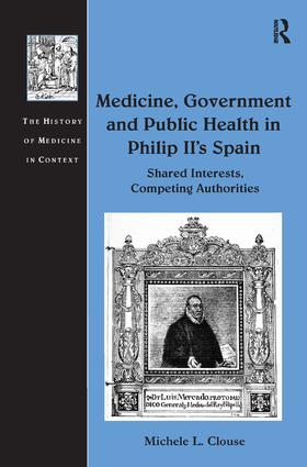 Medicine, Government and Public Health in Philip II's Spain: Shared Interests, Competing Authorities, 1st Edition (Paperback) book cover