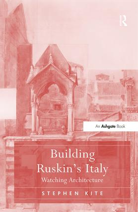 Building Ruskin's Italy: Watching Architecture, 1st Edition (Hardback) book cover