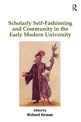 Scholarly Self-Fashioning and Community in the Early Modern University