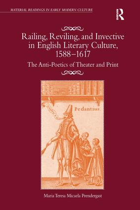 Railing, Reviling, and Invective in English Literary Culture, 1588–1617: The Anti-Poetics of Theater and Print (Hardback) book cover