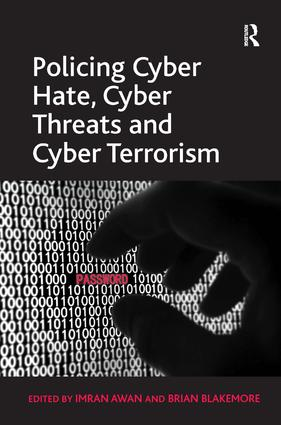 Policing Cyber Hate, Cyber Threats and Cyber Terrorism