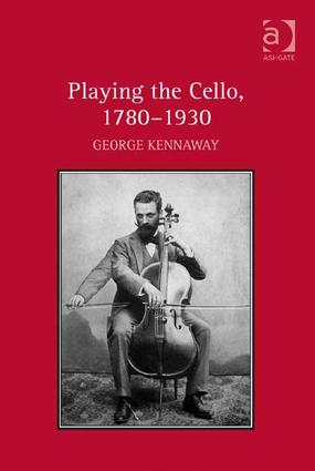 Playing the Cello, 1780-1930: 1st Edition (Paperback) book cover