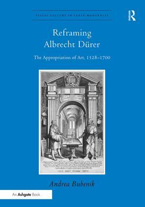 Reframing Albrecht Dürer: The Appropriation of Art, 1528–1700 book cover