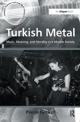 Turkish Metal: Music, Meaning, and Morality in a Muslim Society book cover