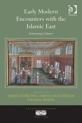 Early Modern Encounters with the Islamic East: Performing Cultures book cover