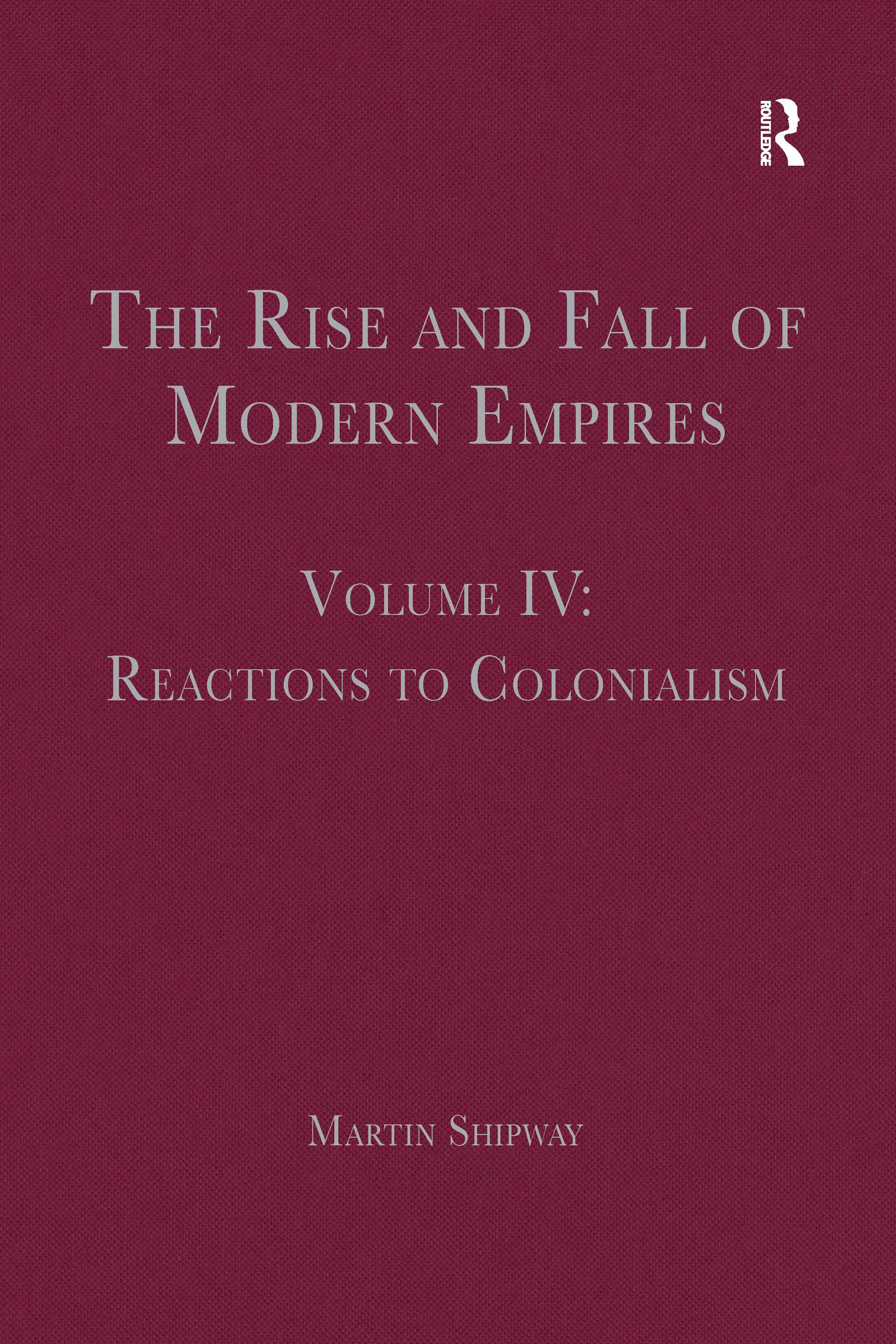 The Rise and Fall of Modern Empires, Volume IV: Reactions to Colonialism book cover
