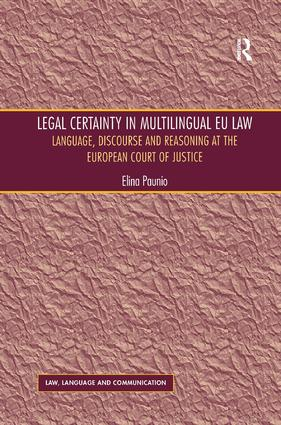 Legal Certainty in Multilingual EU Law: Language, Discourse and Reasoning at the European Court of Justice, 1st Edition (Hardback) book cover