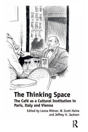 The Thinking Space: The Café as a Cultural Institution in Paris, Italy and Vienna (Hardback) book cover