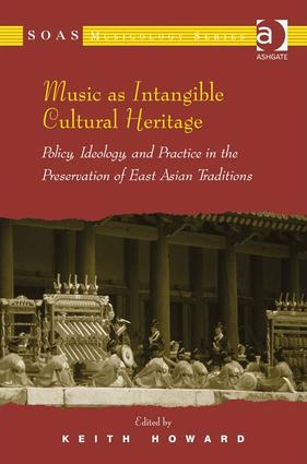 Music as Intangible Cultural Heritage: Policy, Ideology, and Practice in the Preservation of East Asian Traditions (Paperback) book cover