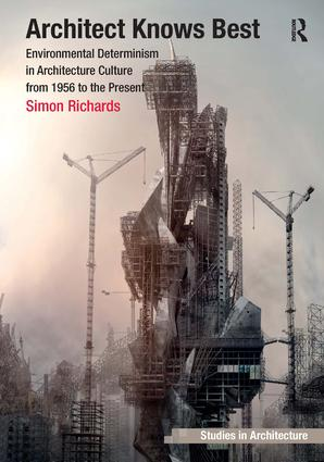 Architect Knows Best: Environmental Determinism in Architecture Culture from 1956 to the Present (Hardback) book cover