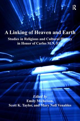 A Linking of Heaven and Earth: Studies in Religious and Cultural History in Honor of Carlos M.N. Eire (Hardback) book cover