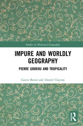 Impure and Worldly Geography: Pierre Gourou and Tropicality book cover