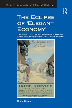 The Eclipse of 'Elegant Economy': The Impact of the Second World War on Attitudes to Personal Finance in Britain, 1st Edition (Paperback) book cover