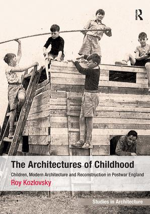 The Architectures of Childhood: Children, Modern Architecture and Reconstruction in Postwar England, 1st Edition (Paperback) book cover