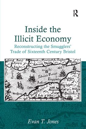 Inside the Illicit Economy: Reconstructing the Smugglers' Trade of Sixteenth Century Bristol, 1st Edition (Hardback) book cover