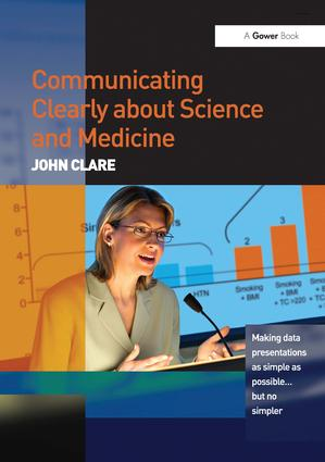 Communicating Clearly about Science and Medicine: Making Data Presentations as Simple as Possible ... But No Simpler, 1st Edition (Paperback) book cover