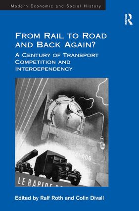 From Rail to Road and Back Again?: A Century of Transport Competition and Interdependency, 1st Edition (Hardback) book cover