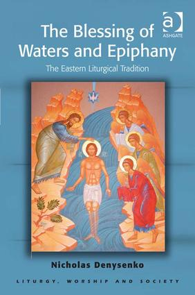 The Blessing of Waters and Epiphany: The Eastern Liturgical Tradition (Hardback) book cover