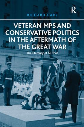 Veteran MPs and Conservative Politics in the Aftermath of the Great War: The Memory of All That, 1st Edition (Hardback) book cover
