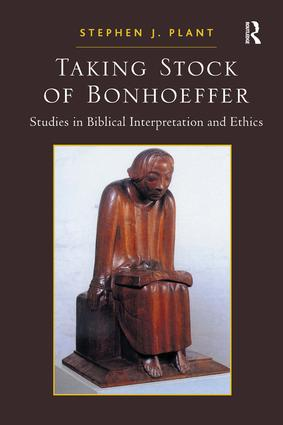 Taking Stock of Bonhoeffer: Studies in Biblical Interpretation and Ethics, 1st Edition (Paperback) book cover
