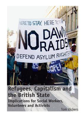 Refugees, Capitalism and the British State: Implications for Social Workers, Volunteers and Activists (Hardback) book cover