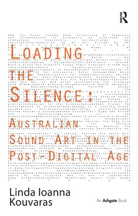 Loading the Silence: Australian Sound Art in the Post-Digital Age (Hardback) book cover