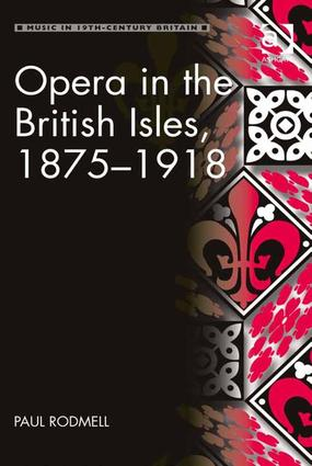 Opera in the British Isles, 1875–1918 (Hardback) book cover