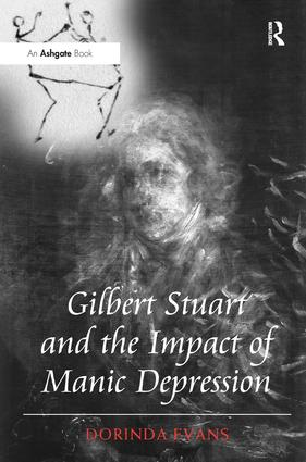 Gilbert Stuart and the Impact of Manic Depression: 1st Edition (Hardback) book cover