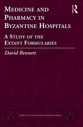 Medicine and Pharmacy in Byzantine Hospitals: A study of the extant formularies, 1st Edition (Hardback) book cover