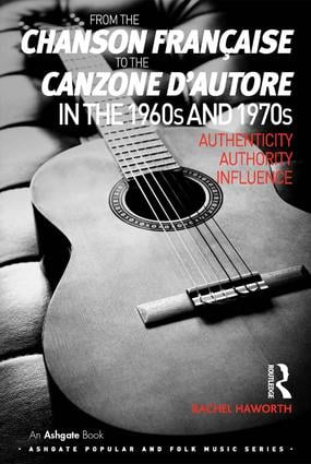 From the chanson française to the canzone d'autore in the 1960s and 1970s: Authenticity, Authority, Influence, 1st Edition (Hardback) book cover