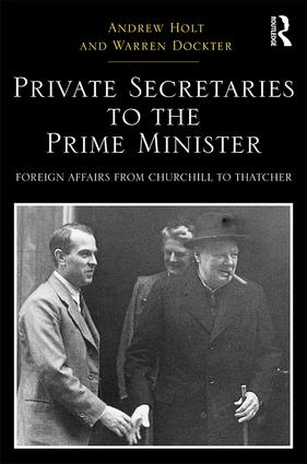 Private Secretaries to the Prime Minister: Foreign Affairs from Churchill to Thatcher (Hardback) book cover