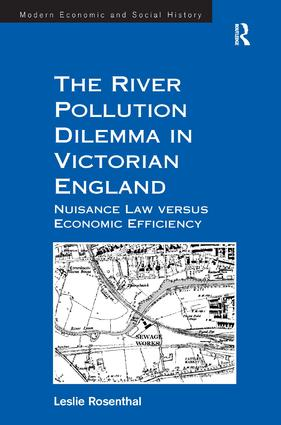 The River Pollution Dilemma in Victorian England: Nuisance Law versus Economic Efficiency, 1st Edition (Paperback) book cover