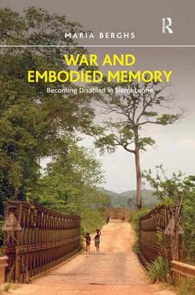 War and Embodied Memory: Becoming Disabled in Sierra Leone, 1st Edition (Paperback) book cover