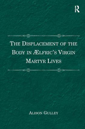 The Displacement of the Body in Ælfric's Virgin Martyr Lives: 1st Edition (Hardback) book cover