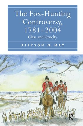 The Fox-Hunting Controversy, 1781-2004: Class and Cruelty, 1st Edition (Hardback) book cover