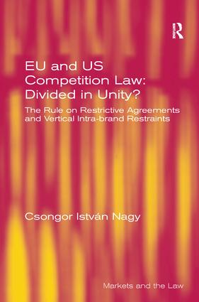 EU and US Competition Law: Divided in Unity?: The Rule on Restrictive Agreements and Vertical Intra-brand Restraints, 1st Edition (Hardback) book cover