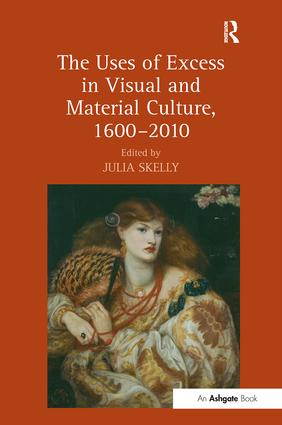 The Uses of Excess in Visual and Material Culture, 1600–2010