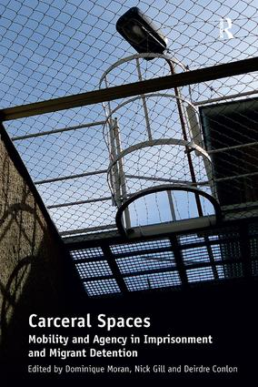 Carceral Spaces: Mobility and Agency in Imprisonment and Migrant Detention, 1st Edition (Hardback) book cover