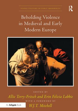 Beholding Violence in Medieval and Early Modern Europe: 1st Edition (Paperback) book cover