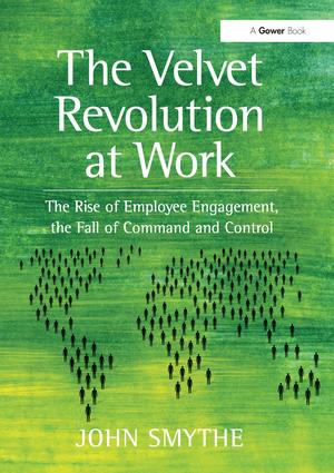 The Velvet Revolution at Work: The Rise of Employee Engagement, the Fall of Command and Control, 1st Edition (Paperback) book cover
