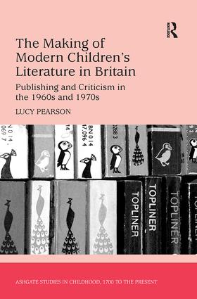 The Making of Modern Children's Literature in Britain: Publishing and Criticism in the 1960s and 1970s, 1st Edition (Paperback) book cover