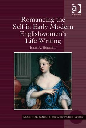 Romancing the Self in Early Modern Englishwomen's Life Writing: 1st Edition (Paperback) book cover