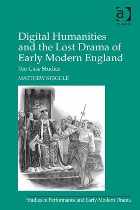 Digital Humanities and the Lost Drama of Early Modern England: Ten Case Studies (Hardback) book cover