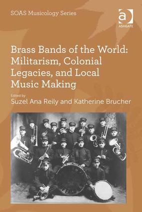 Brass Bands of the World: Militarism, Colonial Legacies, and Local Music Making (Paperback) book cover
