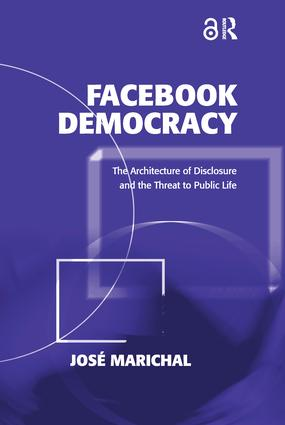Facebook Democracy: The Architecture of Disclosure and the Threat to Public Life (Hardback) book cover