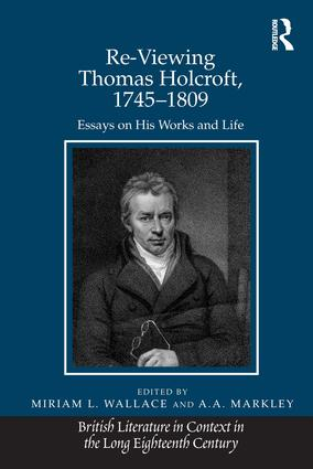 Re-Viewing Thomas Holcroft, 1745–1809: Essays on His Works and Life (Hardback) book cover